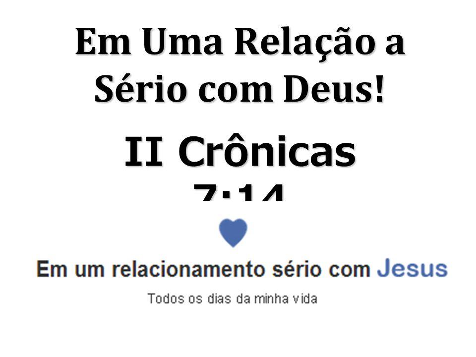 Em Uma Relação a Sério com Deus! II Crônicas 7:14