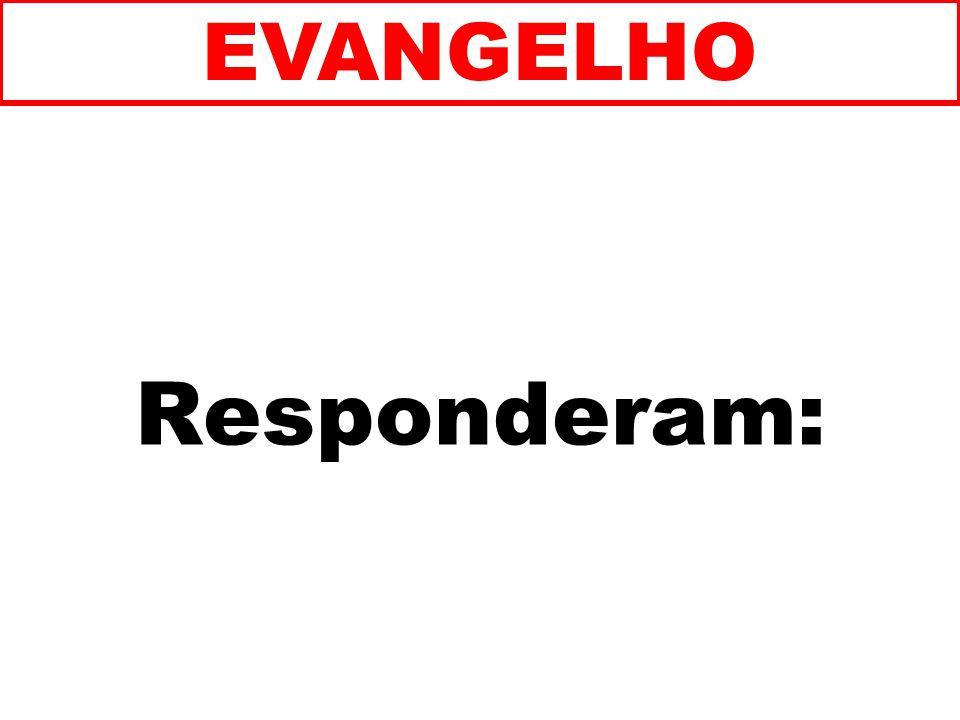 Responderam: EVANGELHO