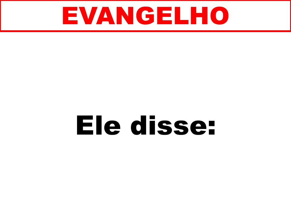 Ele disse: EVANGELHO