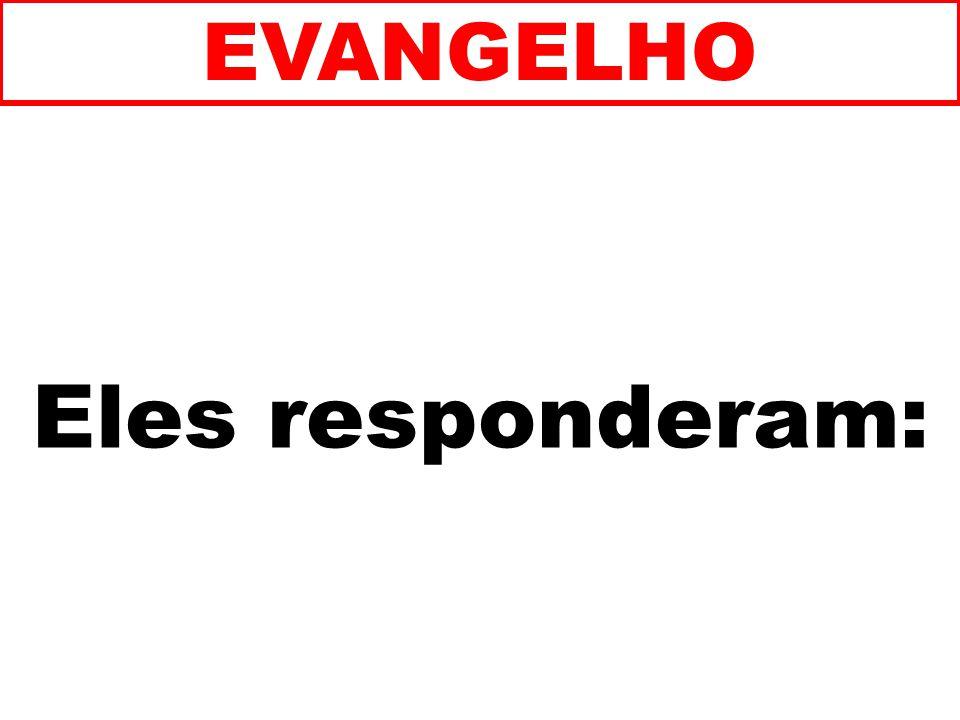 Eles responderam: EVANGELHO