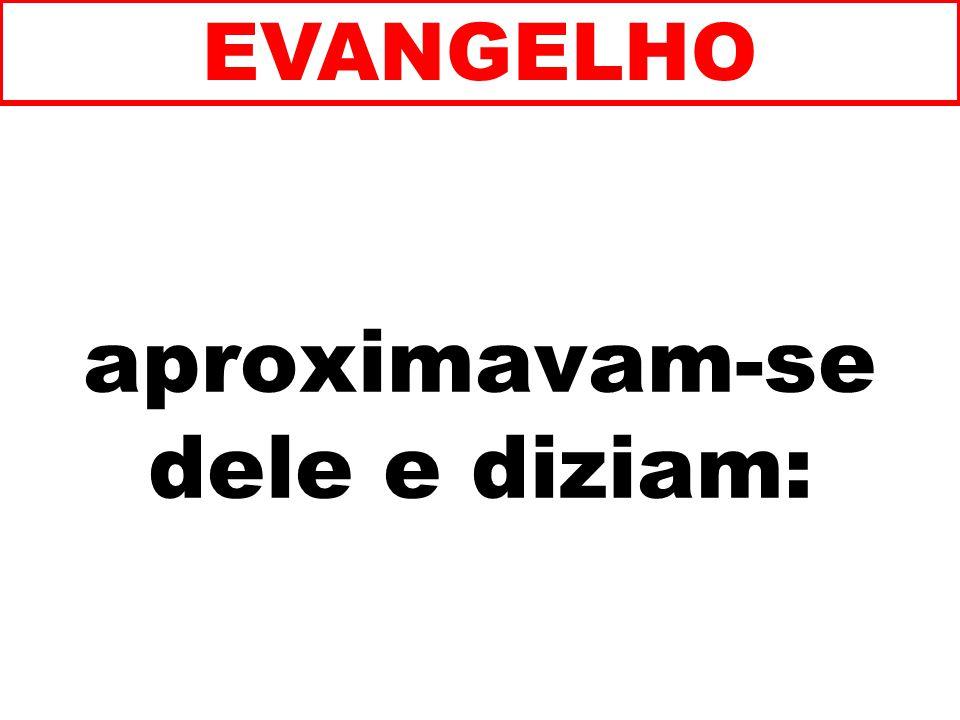 aproximavam-se dele e diziam: EVANGELHO