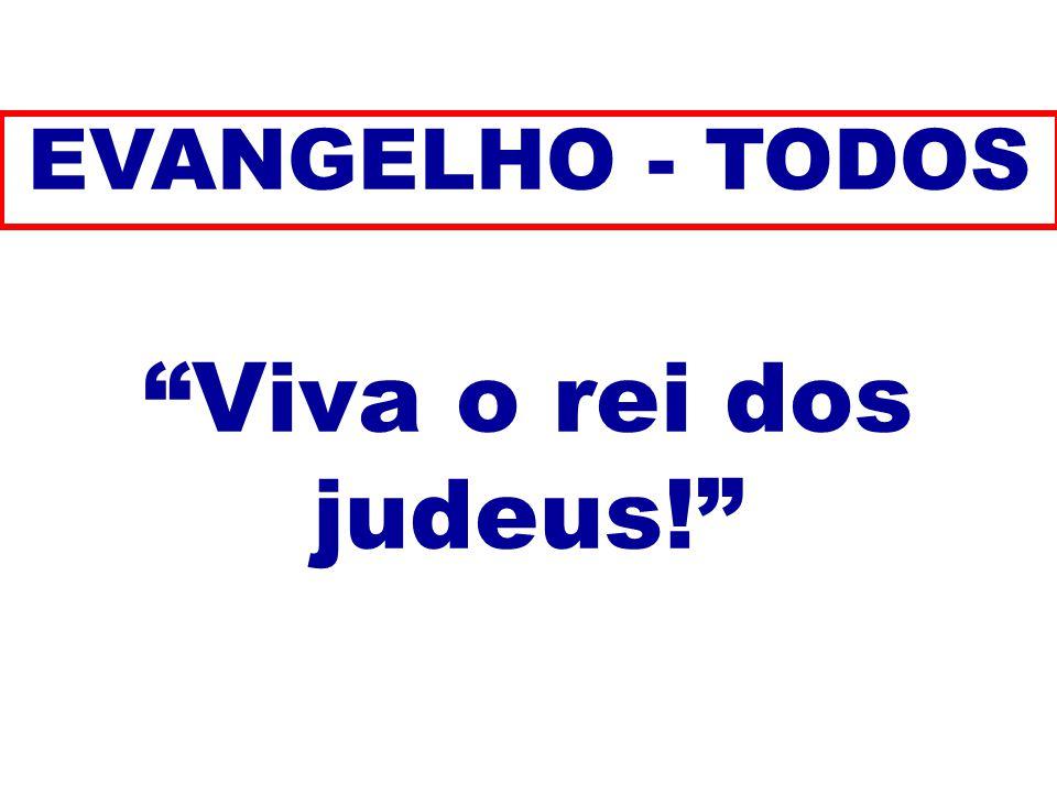 Viva o rei dos judeus! EVANGELHO - TODOS