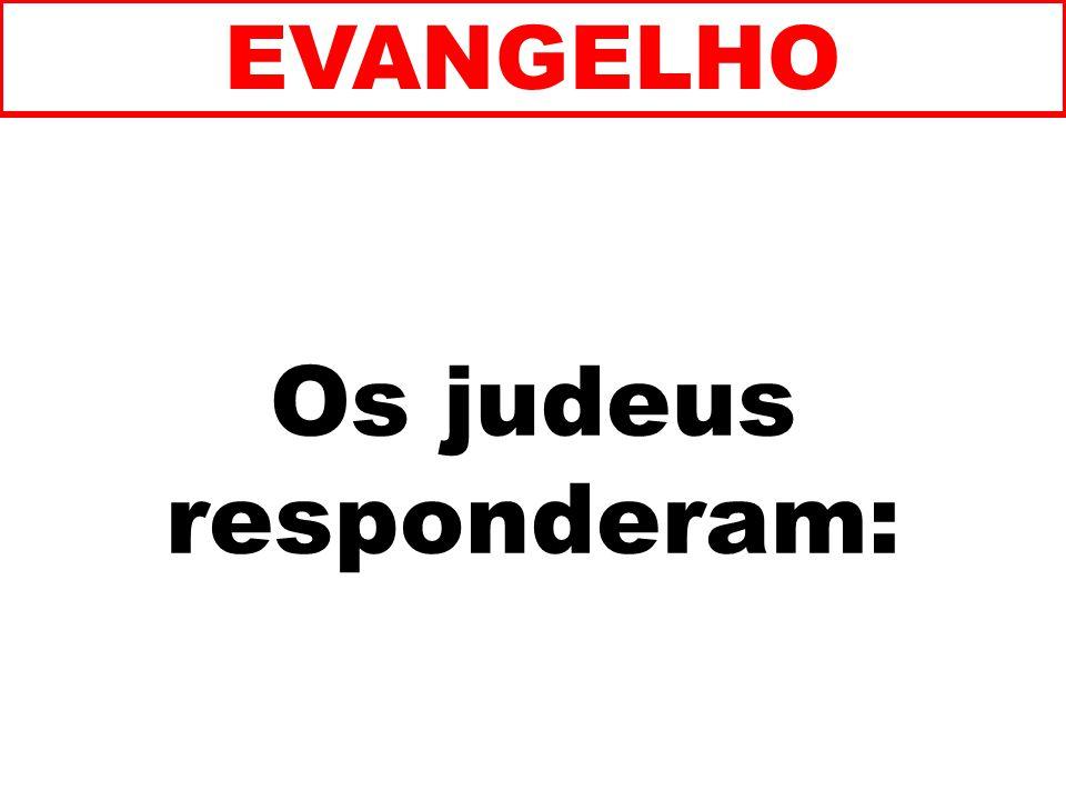 Os judeus responderam: EVANGELHO