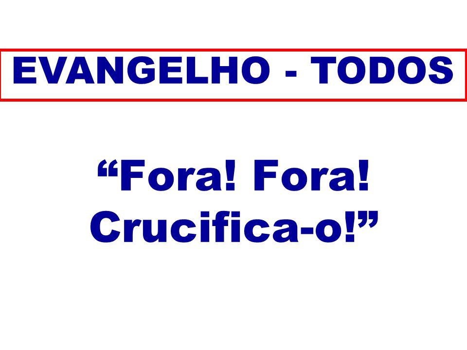 Fora! Fora! Crucifica-o! EVANGELHO - TODOS