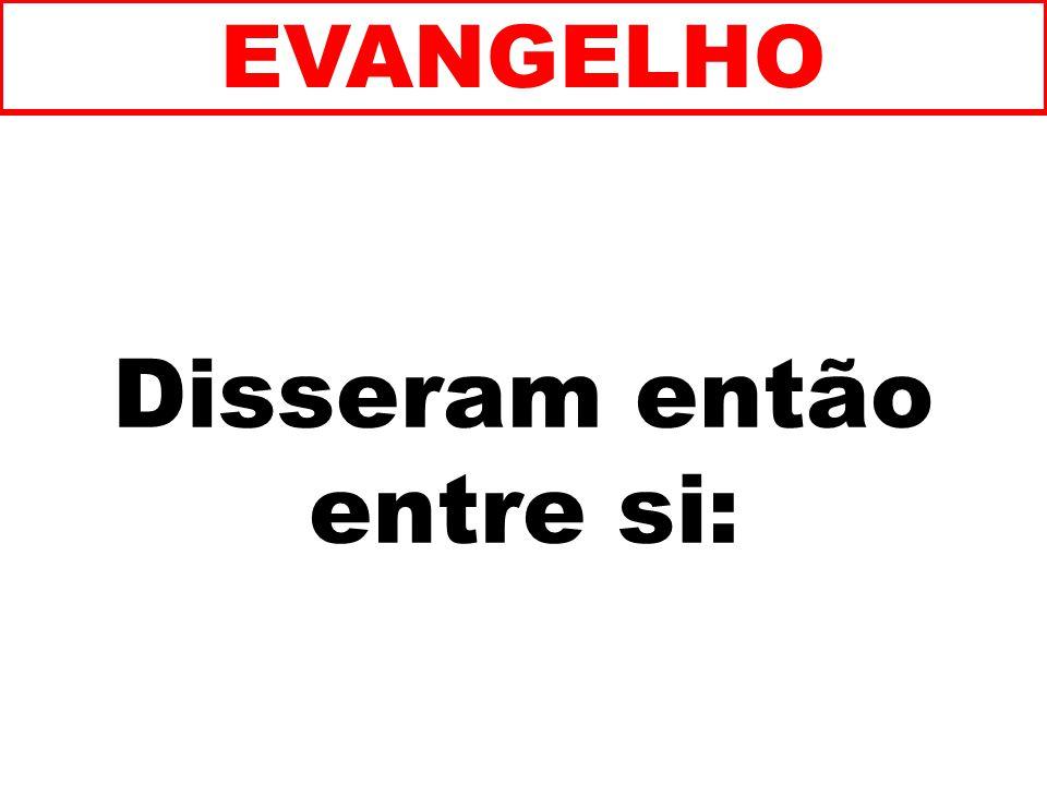 Disseram então entre si: EVANGELHO