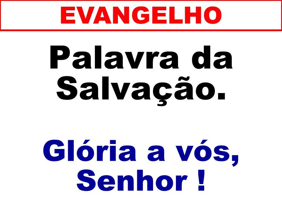Palavra da Salvação. Glória a vós, Senhor ! EVANGELHO
