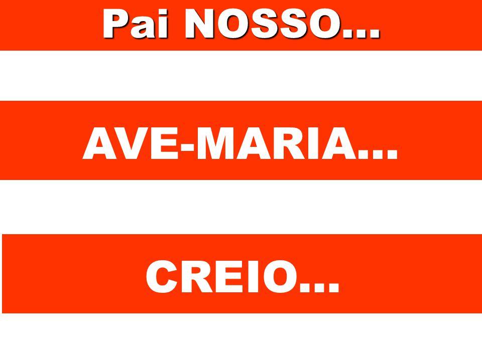AVE-MARIA... Pai NOSSO... CREIO...