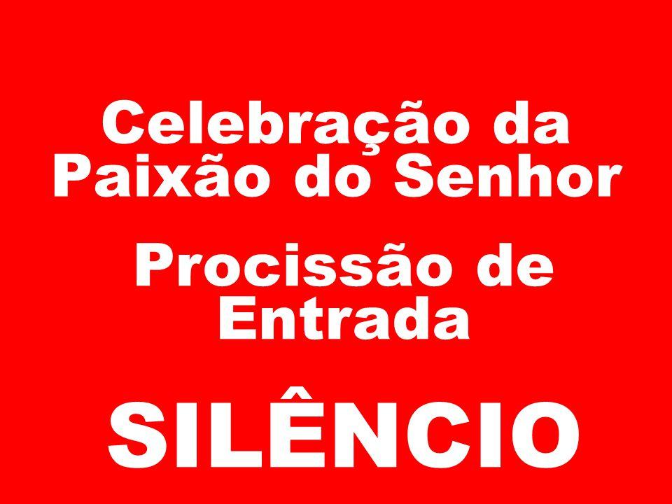 Celebração da Paixão do Senhor Procissão de Entrada SILÊNCIO