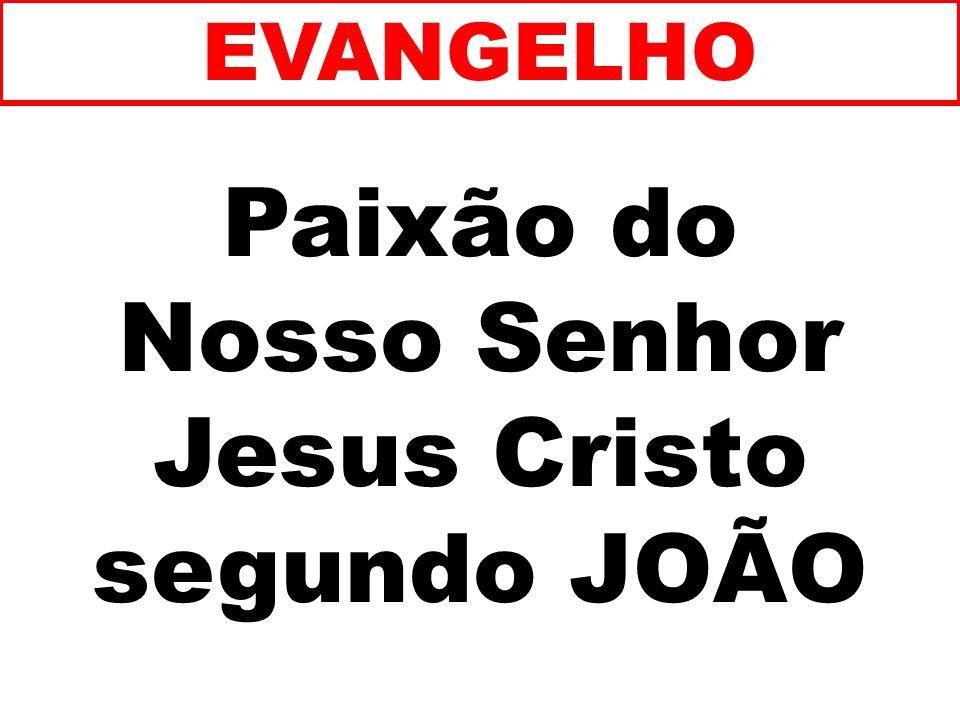 Paixão do Nosso Senhor Jesus Cristo segundo JOÃO EVANGELHO