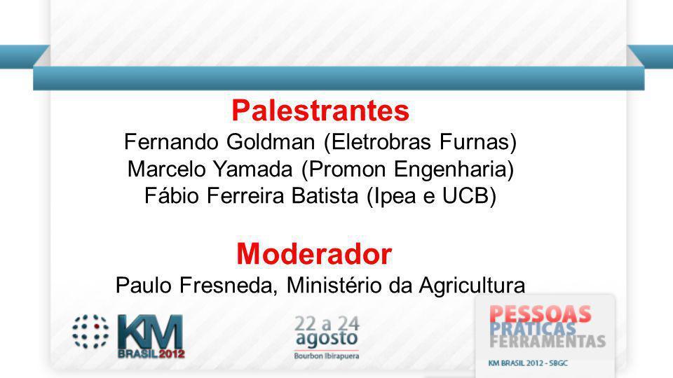 Palestrantes Fernando Goldman (Eletrobras Furnas) Marcelo Yamada (Promon Engenharia) Fábio Ferreira Batista (Ipea e UCB) Moderador Paulo Fresneda, Ministério da Agricultura