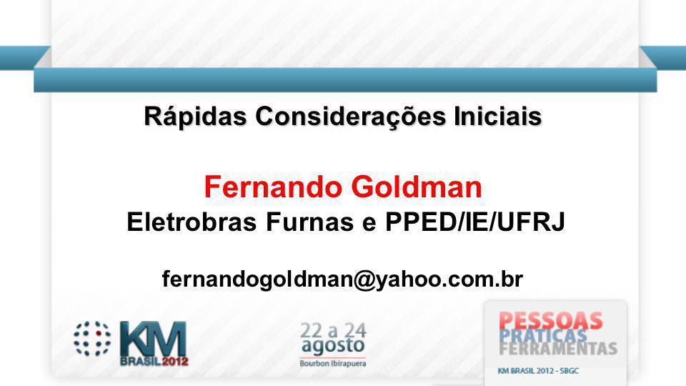 Rápidas Considerações Iniciais Fernando Goldman Eletrobras Furnas e PPED/IE/UFRJ fernandogoldman@yahoo.com.br