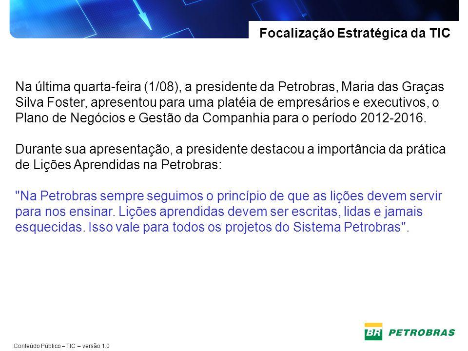 Conteúdo Público – TIC – versão 1.0 Atuação da TIC no Sistema Petrobras Razão de Ser e Desafios Prover serviços e soluções, otimizar processos e atingir padrões internacionais de excelência.