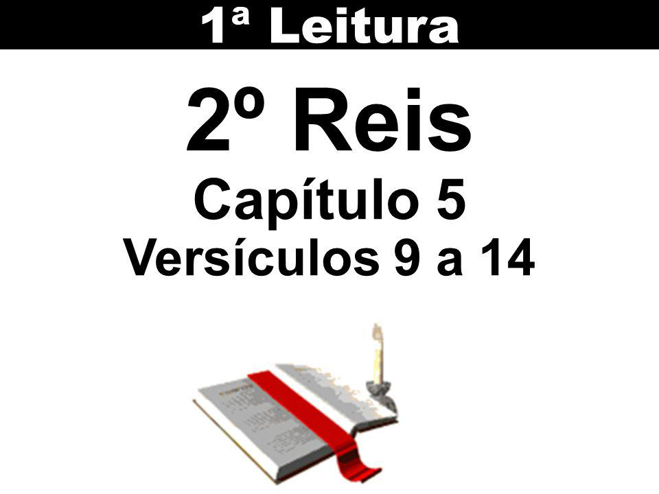 2º Reis Capítulo 5 Versículos 9 a 14 1ª Leitura