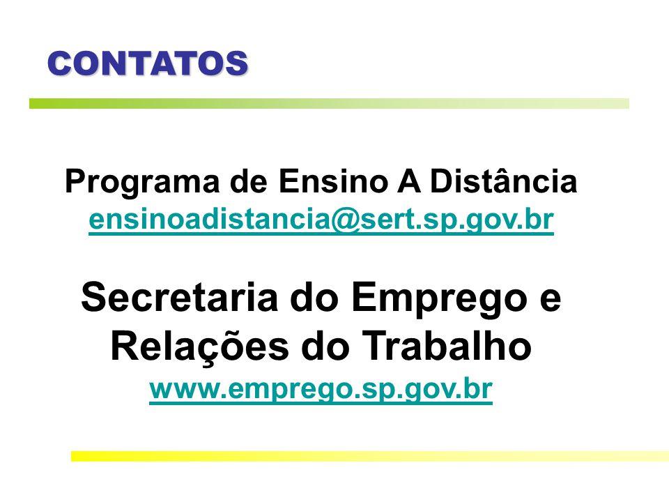CONTATOS Programa de Ensino A Distância ensinoadistancia@sert.sp.gov.br Secretaria do Emprego e Relações do Trabalho www.emprego.sp.gov.br