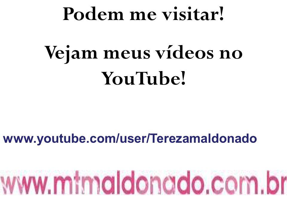 Podem me visitar! Vejam meus vídeos no YouTube! www.youtube.com/user/Terezamaldonado