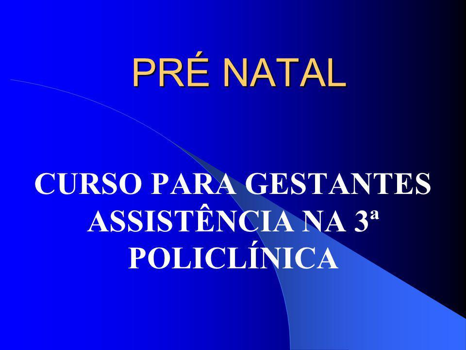 PRÉ NATAL CURSO PARA GESTANTES ASSISTÊNCIA NA 3ª POLICLÍNICA