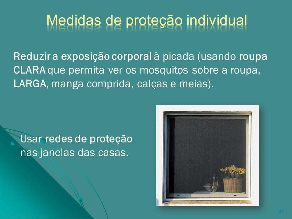47 Reduzir a exposição corporal à picada (usando roupa CLARA que permita ver os mosquitos sobre a roupa, LARGA, manga comprida, calças e meias).