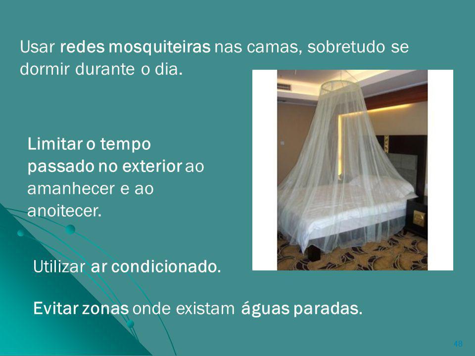 48 Usar redes mosquiteiras nas camas, sobretudo se dormir durante o dia.