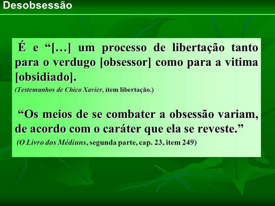 É e […] um processo de libertação tanto para o verdugo [obsessor] como para a vitima [obsidiado]. É e […] um processo de libertação tanto para o verdu