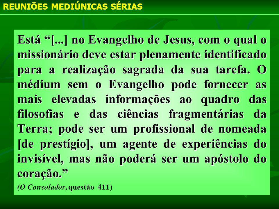 Está [...] no Evangelho de Jesus, com o qual o missionário deve estar plenamente identificado para a realização sagrada da sua tarefa. O médium sem o