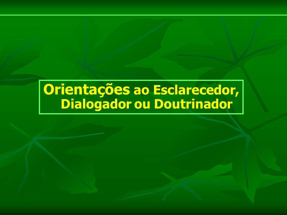 Orientações ao Esclarecedor, Dialogador ou Doutrinador