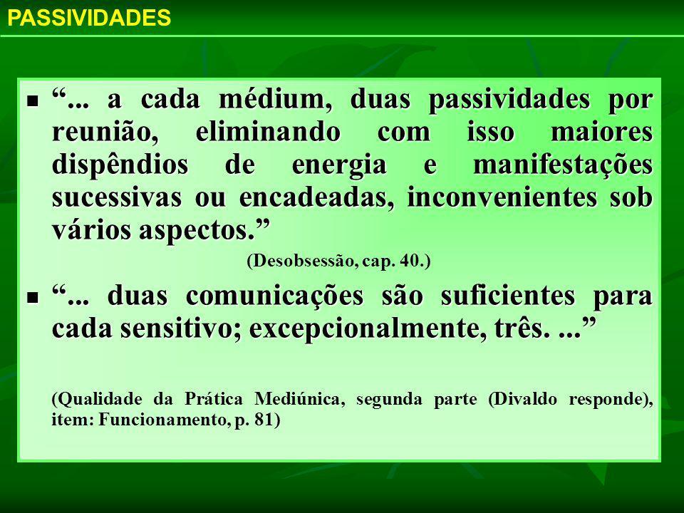 ... a cada médium, duas passividades por reunião, eliminando com isso maiores dispêndios de energia e manifestações sucessivas ou encadeadas, inconven