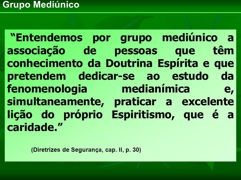 Grupo Mediúnico Entendemos por grupo mediúnico a associação de pessoas que têm conhecimento da Doutrina Espírita e que pretendem dedicar-se ao estudo