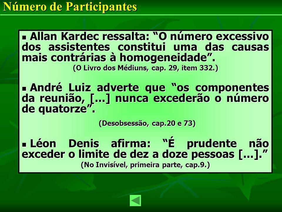 Allan Kardec ressalta: O número excessivo dos assistentes constitui uma das causas mais contrárias à homogeneidade. Allan Kardec ressalta: O número ex