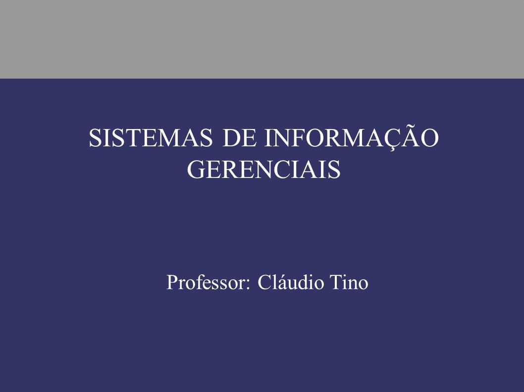 Professor: Cláudio Tino SISTEMAS DE INFORMAÇÃO GERENCIAIS