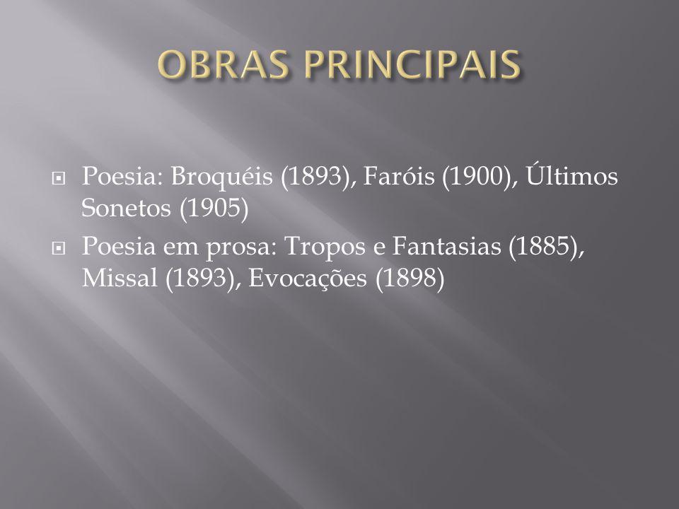 Poesia: Broquéis (1893), Faróis (1900), Últimos Sonetos (1905) Poesia em prosa: Tropos e Fantasias (1885), Missal (1893), Evocações (1898)