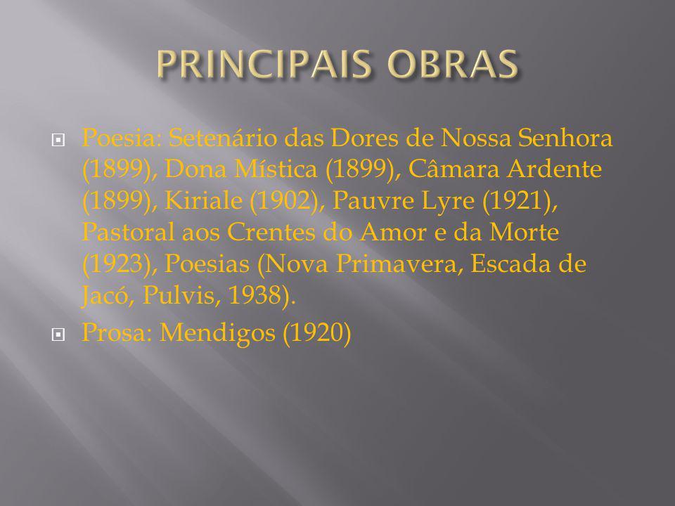 Poesia: Setenário das Dores de Nossa Senhora (1899), Dona Mística (1899), Câmara Ardente (1899), Kiriale (1902), Pauvre Lyre (1921), Pastoral aos Crentes do Amor e da Morte (1923), Poesias (Nova Primavera, Escada de Jacó, Pulvis, 1938).