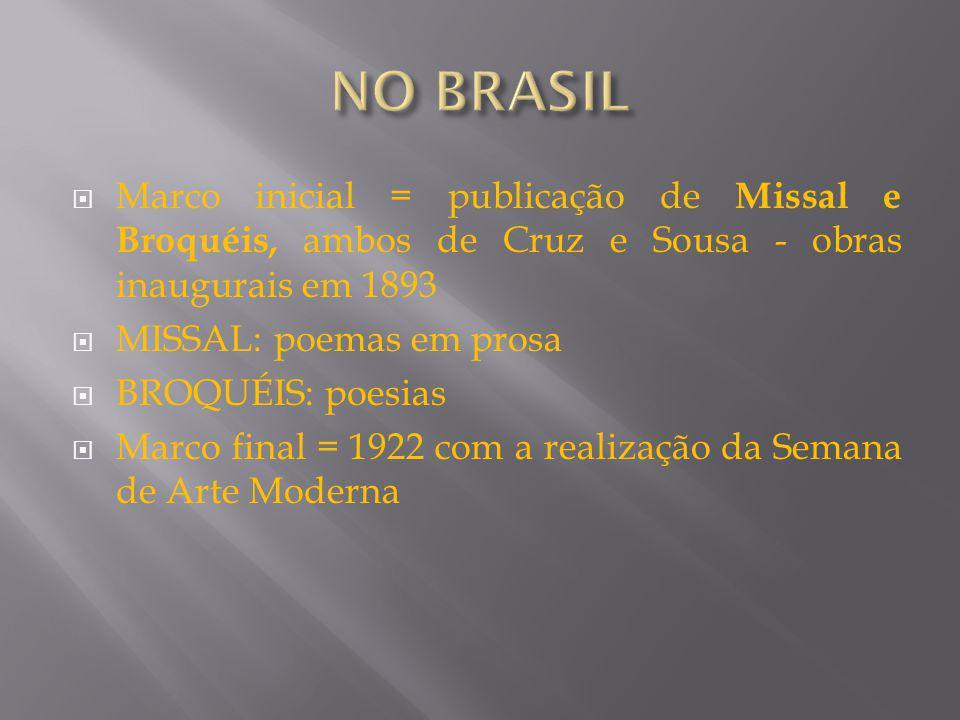 Marco inicial = publicação de Missal e Broquéis, ambos de Cruz e Sousa - obras inaugurais em 1893 MISSAL: poemas em prosa BROQUÉIS: poesias Marco fina