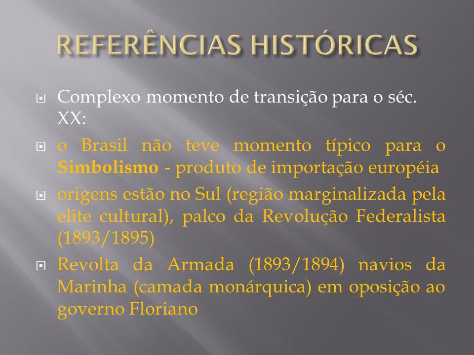 Complexo momento de transição para o séc. XX: o Brasil não teve momento típico para o Simbolismo - produto de importação européia origens estão no Sul
