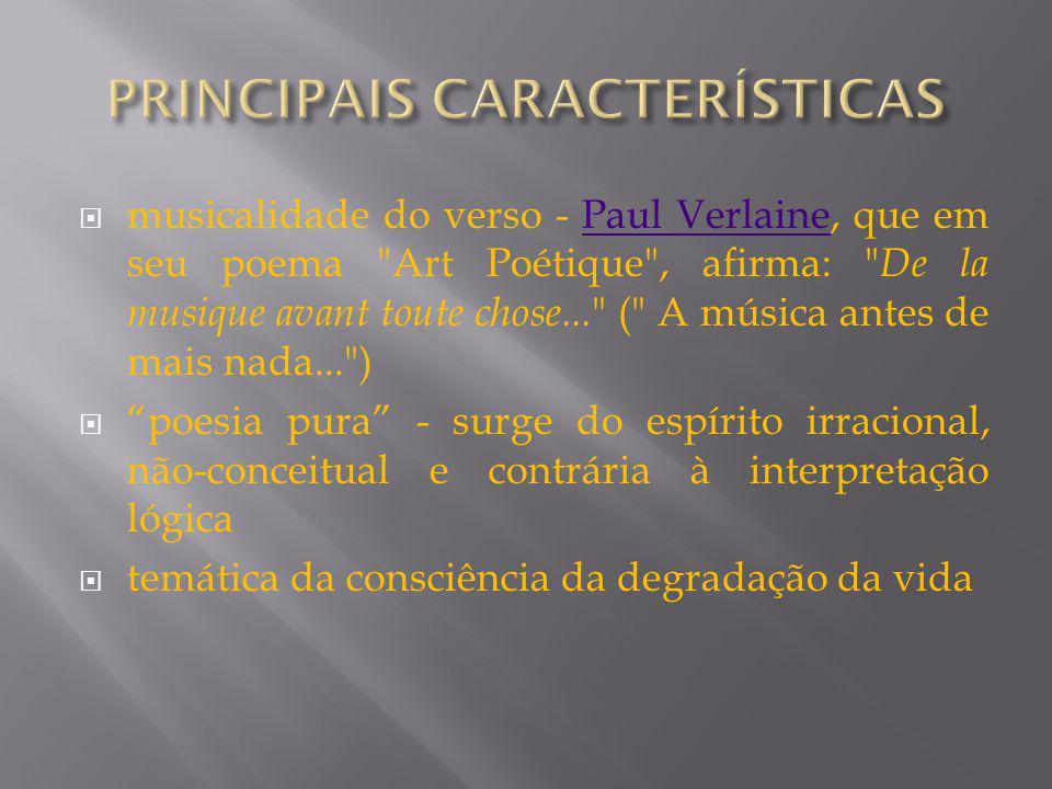musicalidade do verso - Paul Verlaine, que em seu poema Art Poétique , afirma: De la musique avant toute chose...