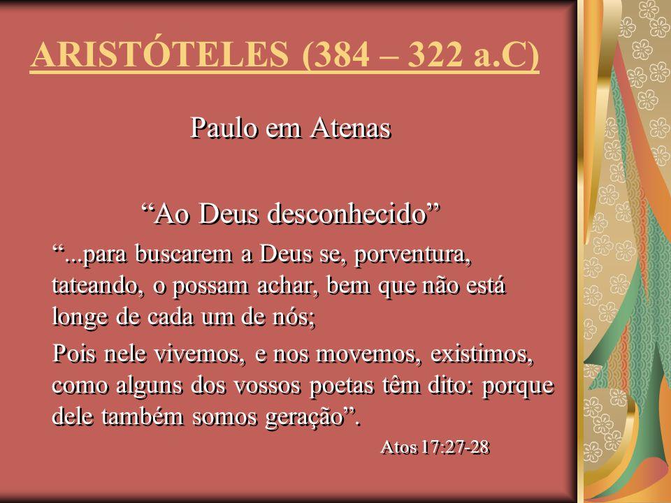 Paulo em Atenas Ao Deus desconhecido...para buscarem a Deus se, porventura, tateando, o possam achar, bem que não está longe de cada um de nós; Pois n