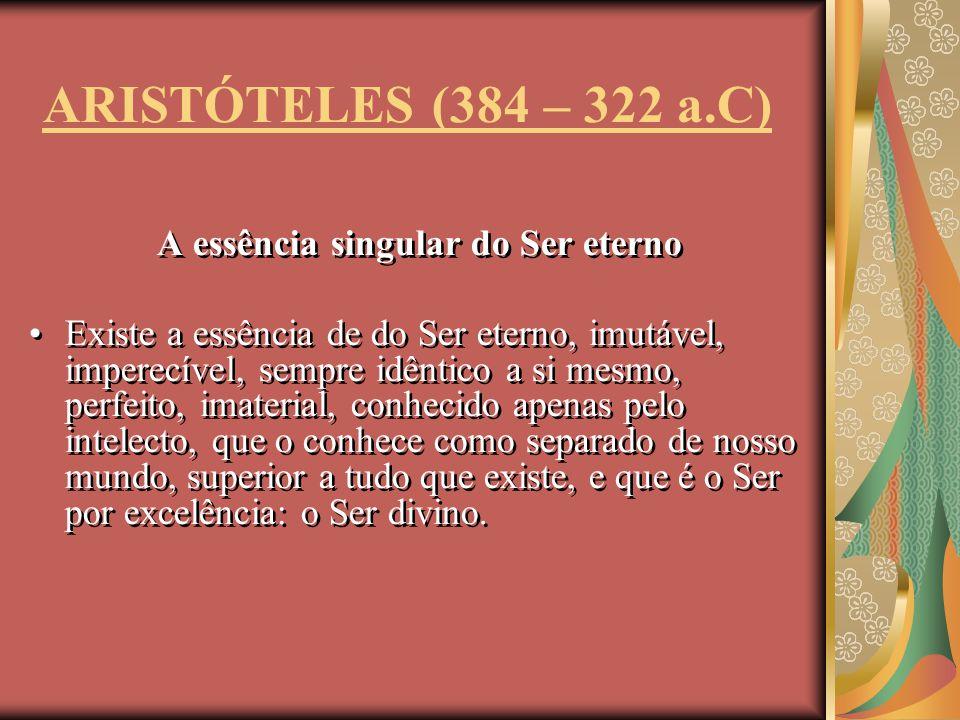A essência singular do Ser eterno Existe a essência de do Ser eterno, imutável, imperecível, sempre idêntico a si mesmo, perfeito, imaterial, conhecid