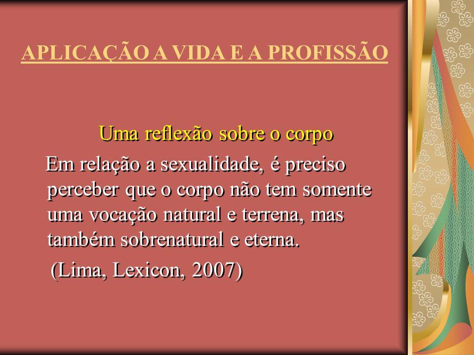 Uma reflexão sobre o corpo Em relação a sexualidade, é preciso perceber que o corpo não tem somente uma vocação natural e terrena, mas também sobrenat