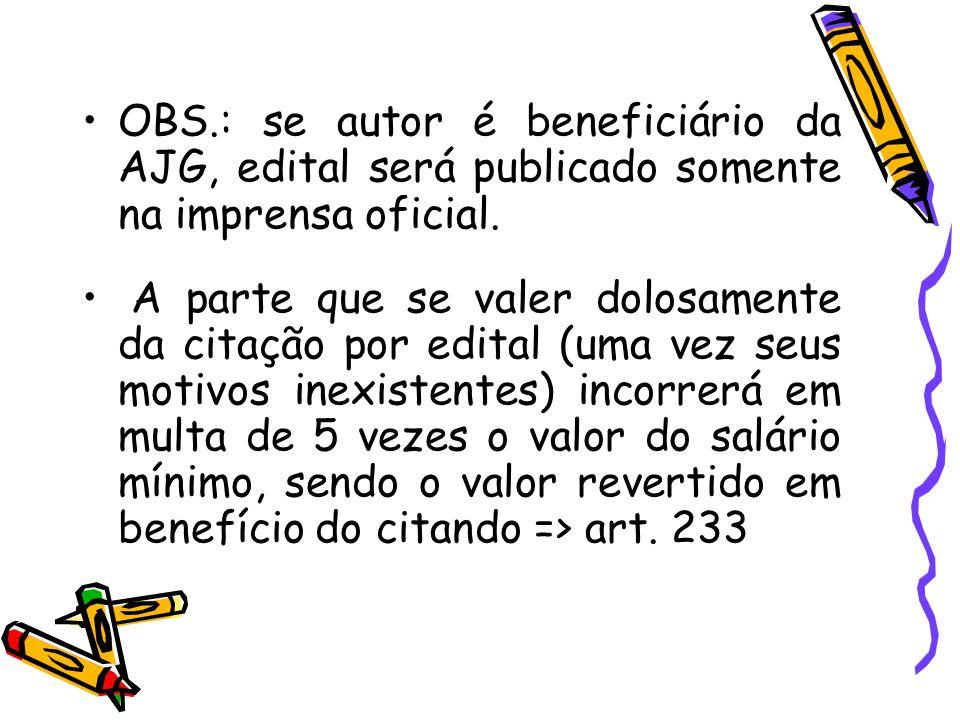 OBS.: se autor é beneficiário da AJG, edital será publicado somente na imprensa oficial. A parte que se valer dolosamente da citação por edital (uma v