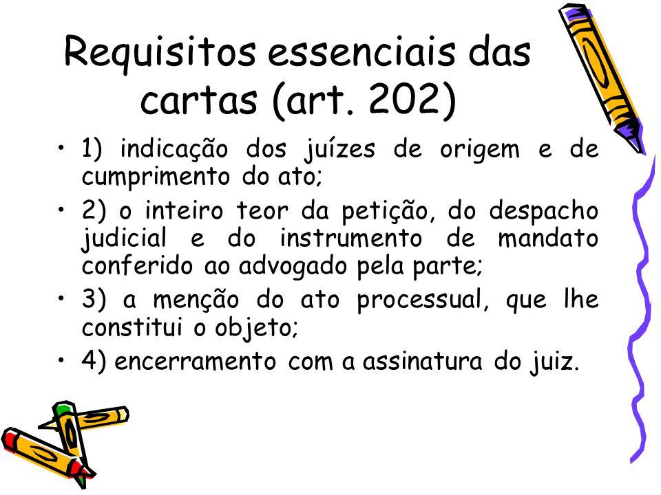 Requisitos essenciais das cartas (art. 202) 1) indicação dos juízes de origem e de cumprimento do ato; 2) o inteiro teor da petição, do despacho judic
