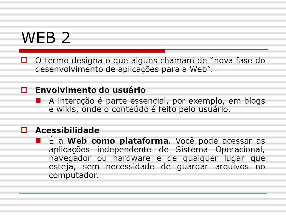 WEB 2 O termo designa o que alguns chamam de nova fase do desenvolvimento de aplicações para a Web. Envolvimento do usuário A interação é parte essenc