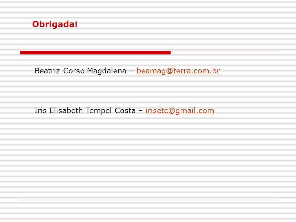 Obrigada ! Beatriz Corso Magdalena – beamag@terra.com.brbeamag@terra.com.br Iris Elisabeth Tempel Costa – irisetc@gmail.comirisetc@gmail.com