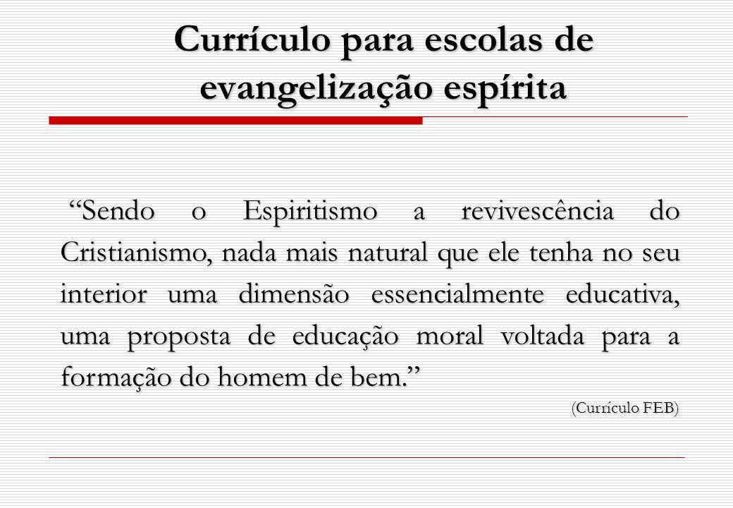 Currículo para escolas de evangelização espírita Sendo o Espiritismo a revivescência do Cristianismo, nada mais natural que ele tenha no seu interior uma dimensão essencialmente educativa, uma proposta de educação moral voltada para a formação do homem de bem.