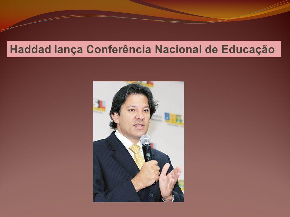 O ministro da educação, Fernando Haddad, lançou nesta quinta-feira (23 de abril), em Brasília, a Conferência Nacional de Educação (Conae) que será realizada em abril de 2010.