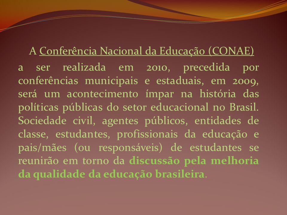 A Conferência Nacional da Educação (CONAE) a ser realizada em 2010, precedida por conferências municipais e estaduais, em 2009, será um acontecimento