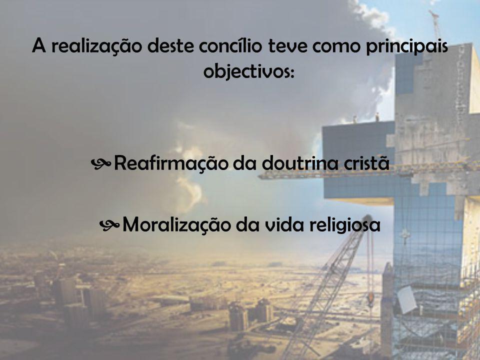 A realização deste concílio teve como principais objectivos: R eafirmação da doutrina cristã M oralização da vida religiosa