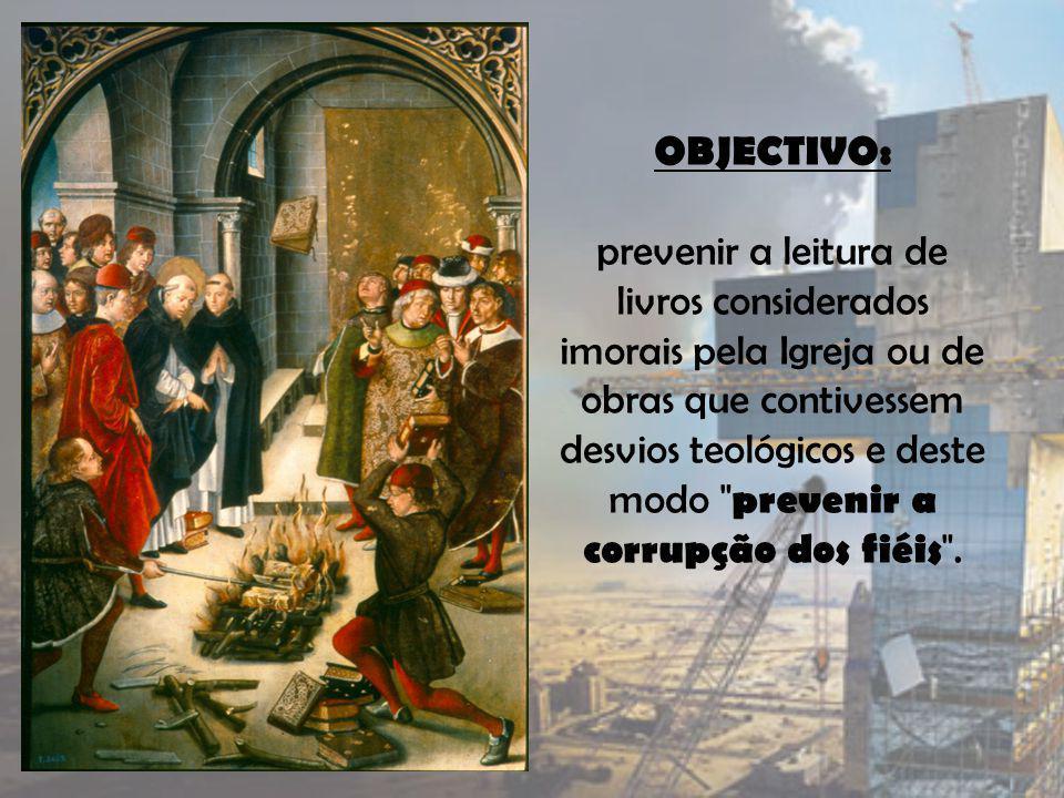 OBJECTIVO: prevenir a leitura de livros considerados imorais pela Igreja ou de obras que contivessem desvios teológicos e deste modo prevenir a corrupção dos fiéis .