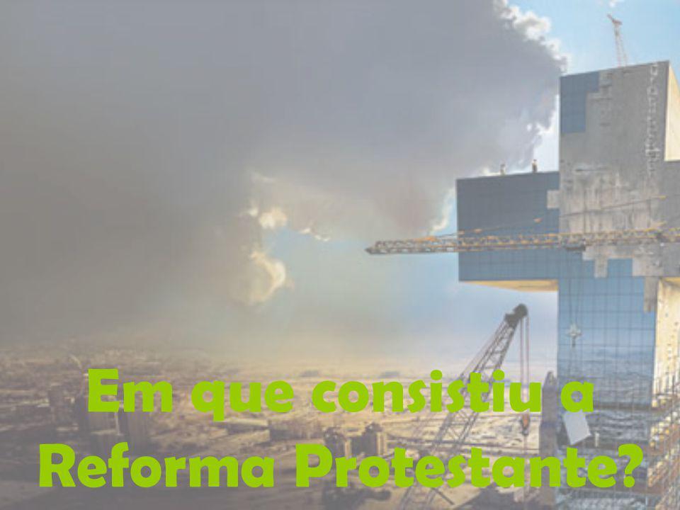 Em que consistiu a Reforma Protestante?