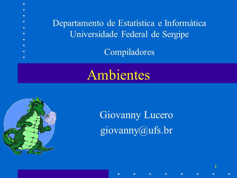 1 Ambientes Departamento de Estatística e Informática Universidade Federal de Sergipe Compiladores Giovanny Lucero giovanny@ufs.br