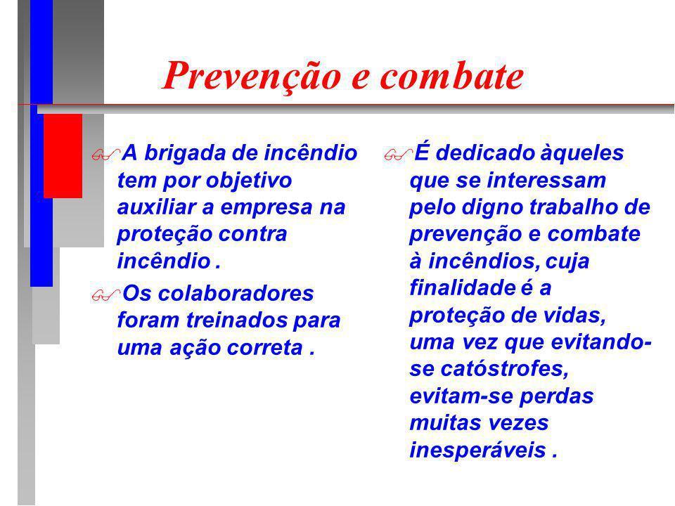 Prevenção e combate A brigada de incêndio tem por objetivo auxiliar a empresa na proteção contra incêndio.