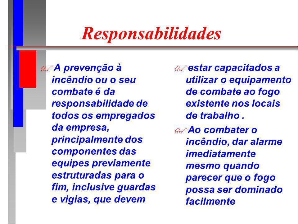 Responsabilidades A prevenção à incêndio ou o seu combate é da responsabilidade de todos os empregados da empresa, principalmente dos componentes das